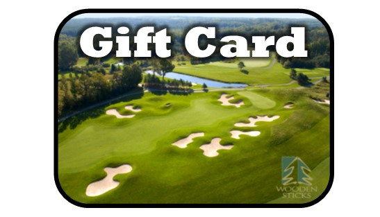 Wooden Sticks Golf Club, Dollar Amount Gift Cards, Gift Card Package, $ Amount Gift Cards, Golf Gift Cards,